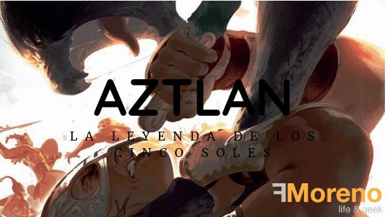 Aztlan, la leyenda de los cinco soles